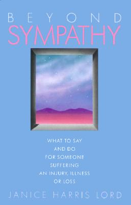 Image for Beyond Sympathy: What to Say and Do for Someone Suffering an Injury, Illness, or Loss