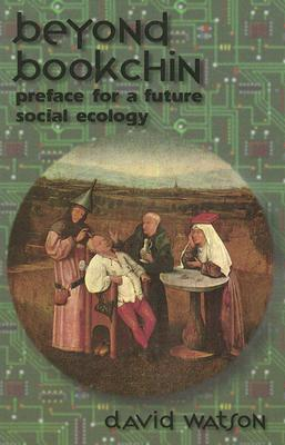 Beyond Bookchin: Preface for a Future Social Ecology, Watson, David