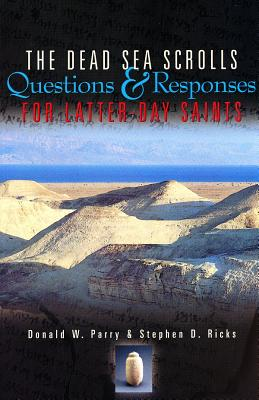 The Dead Sea Scrolls: Questions and Responses for Latter-Day Saints, DONALD W. PARRY, STEPHEN D. RICKS