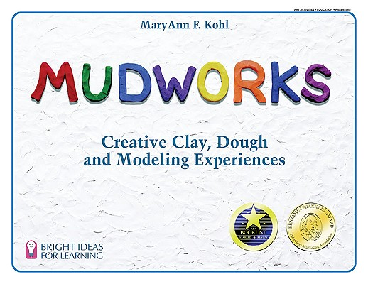 Image for Mudworks: Creative Clay, Dough, and Modeling Experiences (Bright Ideas for Learning)