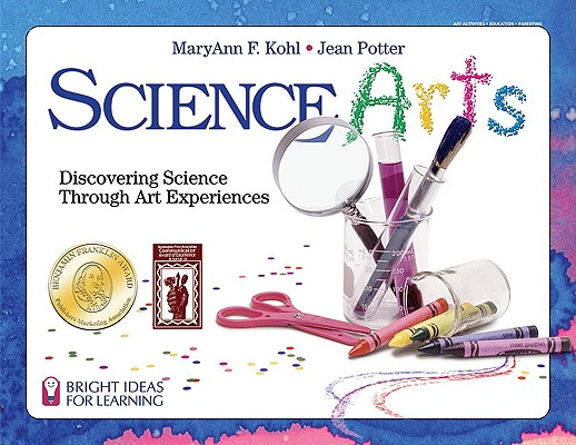 Science Arts: Discovering Science Through Art Experiences (Bright Ideas for Learning), Kohl, MaryAnn F.; Potter, Jean