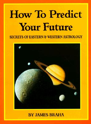 Image for How to Predict Your Future: Secrets of Eastern and Western Astrology