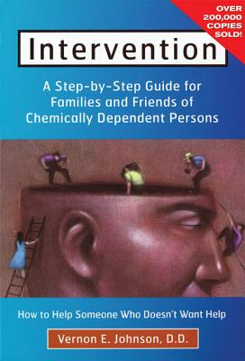 Intervention : How to Help Someone Who Doesnt Want Help : A Step-By-Step Guide for Families of Chemically Dependent Persons, VERNON E. JOHNSON