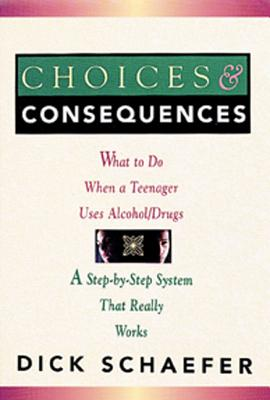Image for Choices and Consequences: What to Do When a Teenager Uses Alcohol/Drugs