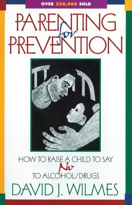 Image for Parenting for Prevention: How to Raise a Child to Say No to Alcohol/Drugs