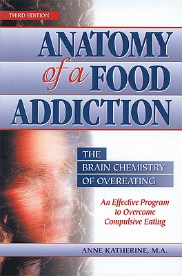 Anatomy of a Food Addiction:  The Brain Chemistry of Overeating - An Effective Program to Overcome Compulsive Eating, Katherine, Anne