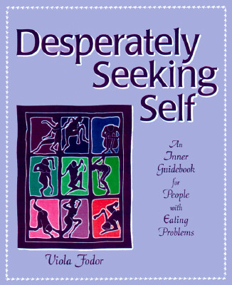Desperately Seeking Self: An Inner Guidebook for People with Eating Problems (None), Fodor, Viola