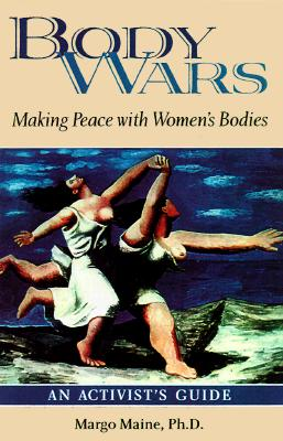 Body Wars: Making Peace With Women's Bodies, an Activist's Guide, Maine, Margo