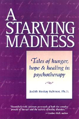 Image for A Starving Madness: Tales of Hunger, Hope, and Healing in Psychotherapy