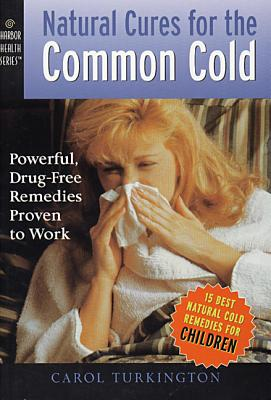 Image for Natural Cures for the Common Cold: Powerful, Drug-Free Remedies Proven to Work