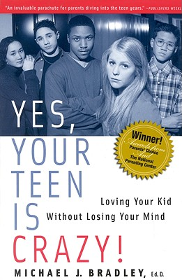 Image for Yes, Your Teen is Crazy!: Loving Your Kid Without Losing Your Mind