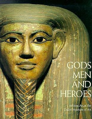 Image for Gods, Men and Heroes: Ancient Art at the Dallas Museum of Art