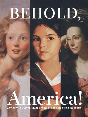 Image for BEHOLD, AMERICA! ART OF THE UNITED STATES FROM THREE SAN DIEGO MUSEUMS