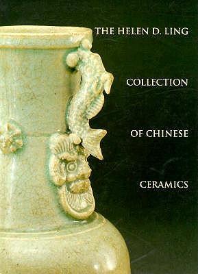 Image for The Helen D. Ling Collection of Chinese Ceramics (Studies in Chinese Art History and Archeology, Col. 3)