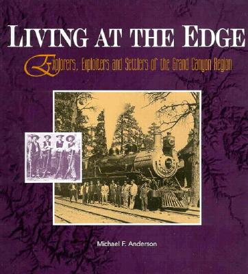 Image for Living at the Edge: Explorers, Exploiters, and Settlers of the Grand Canyon Region (Grand Canyon Association)