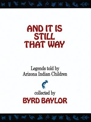 And It Is Still That Way: Legends Told By Arizona Indian Children, Byrd Baylor