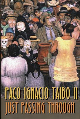 Just Passing Through, Paco Ignacio Taibo