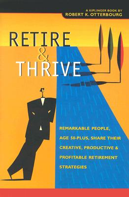 Image for Retire & Thrive: Remarkable People, Age 50 Plus, Share Their Creative, Productive & Profitable Retirement Strategies