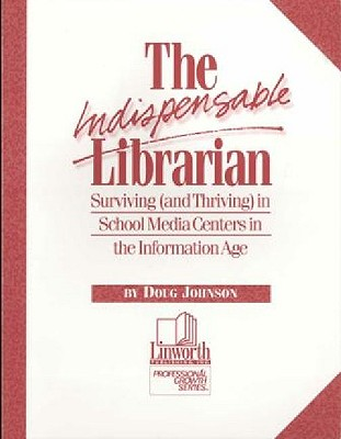 Image for The Indispensable Librarian : Surviving (And Thriving) in School Media Centers in the Information Age
