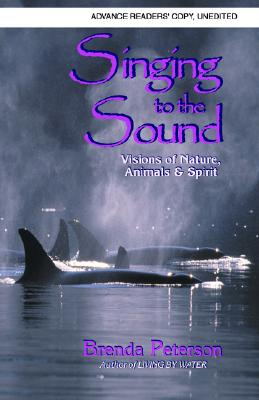 Image for Singing to the Sound: Visions of Nature, Animals and Spirit