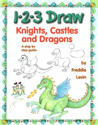 Image for 1-2-3 Draw Knights Castles & Dragons : A Step by Step Guide