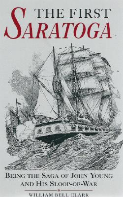 Image for The First Saratoga: Being the Saga of John Young and His Sloop-Of-War