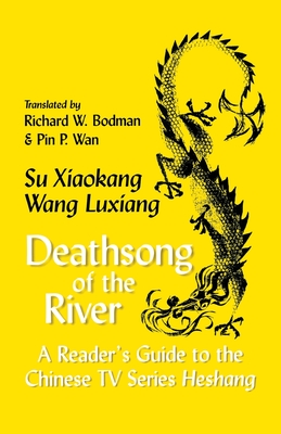 Death Song of the River : A Reader's Guide to the Chinese TV Series Heshang ( Cornell East Asia Series, Xiaokang, Su; Luxiang, Wang.Bodman, Richard W.