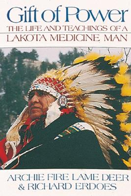 Gift of Power: The Life and Teachings of a Lakota Medicine Man, Lame Deer, Archie Fire; Erdoes, Richard