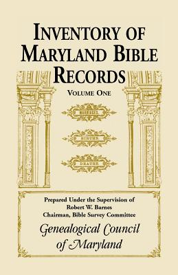 Inventory of Maryland Bible Records, Volume 1, Genealogical Council of Maryland