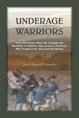 Image for Underhttps://www.maiasbooks.com/inventory/listage Warriors: Over 600 stories about the courage and hardship of Children who fought in the American Revolution