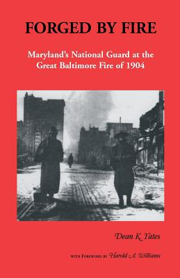 Forged by Fire, Maryland's National Guard at the Great Baltimore Fire of 1904, Yates, Dean