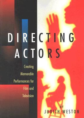 Directing Actors: Creating Memorable Performances for Film & Television, Weston, Judith