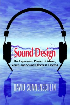 Image for Sound Design: The Expressive Power of Music, Voice and Sound Effects in Cinema