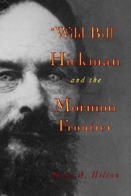 'Wild Bill' Hickman and the Mormon Frontier, HOPE A. HILTON