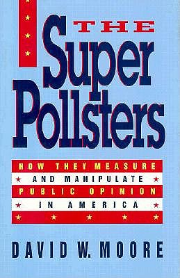 Image for The Superpollsters : How They Measure and Manipulate Public Opinion in America [Super Pollsters]