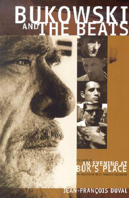 Bukowski and the Beats: A Commentary on the Beat Generation, Duval, Jean-Francois