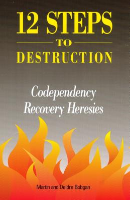 Image for Twelve Steps to Destruction : Co Dependency Recovery Heresy