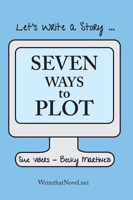 Seven Ways to Plot: Let's Write a Story (Volume 1), Viders, Sue; Martinez, Becky