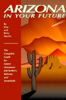 Image for Arizona in Your Future: The Complete Guide for Future Arizonans: Job-Seekers, Retirees and Snowbirds