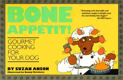 BONE APPETIT GOURMET COOKING FOR YOUR DOG, ANSON, SUZAN