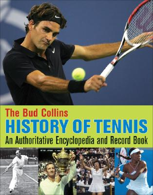 Image for The Bud Collins History of Tennis: An Authoritative Encyclopedia and Record Book