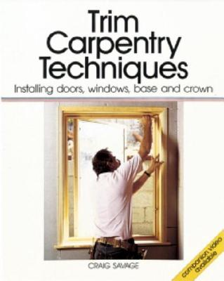 Image for Trim Carpentry Techniques: Installing Doors, Windows, Base and Crown