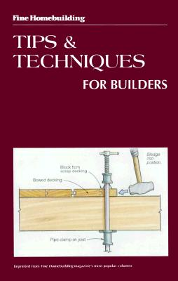 Image for Tips and Techniques for Builders (Fine Homebuilding)