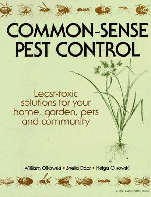 Image for Common-Sense Pest Control: Least-Toxic Solutions for Your Home, Garden, Pets and Community