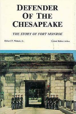 Defender of the Chesapeake: The Story of Fort Monroe, Weinert, Richard P, Jr & Arthur Colonel Robert