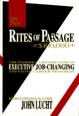 Image for Rites of Passage at $100,000 +: The Insider's Lifetime Guide to Executive Job-Changing and Faster Career Progress