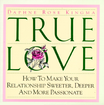 Image for True Love: How to Make Your Relationship Sweeter, Deeper and More Passionate