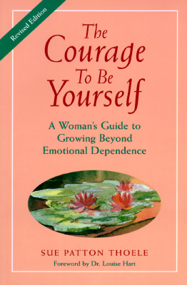 Image for The Courage to Be Yourself : A Woman's Guide to Growing Beyond Emotional Dependence