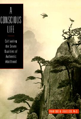 Image for A Conscious Life: Cultivating the Seven Qualities of Authentic Adulthood