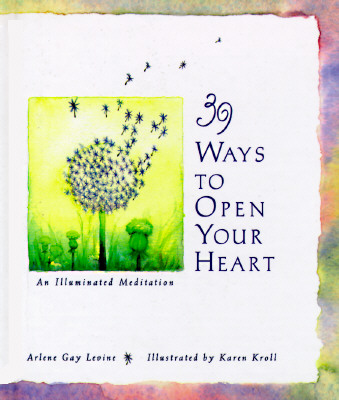 Image for 39 Ways to Open Your Heart: An Illuminated Meditation